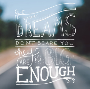 if-your-dreams-do-not-scare-you-they-are-not-big-enough-sq